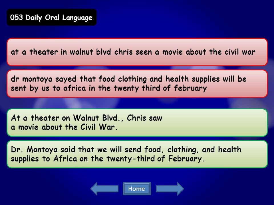 at a theater in walnut blvd chris seen a movie about the civil war dr montoya sayed that food clothing and health supplies will be sent by us to africa in the twenty third of february At a theater on Walnut Blvd., Chris saw a movie about the Civil War.