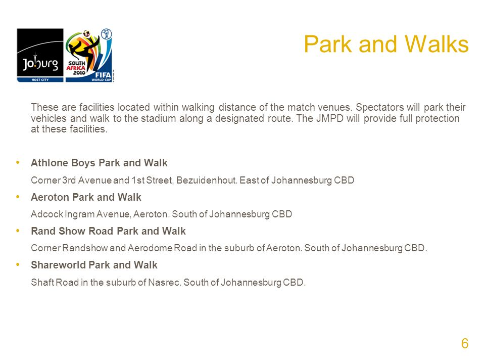 Park and Walks These are facilities located within walking distance of the match venues.