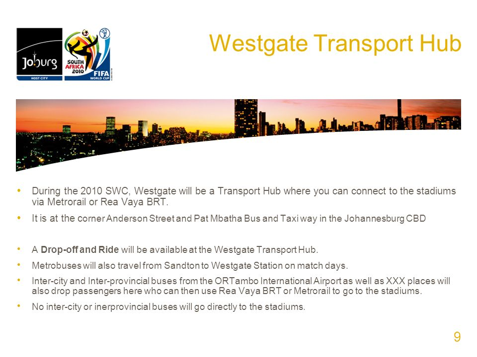 Westgate Transport Hub During the 2010 SWC, Westgate will be a Transport Hub where you can connect to the stadiums via Metrorail or Rea Vaya BRT.