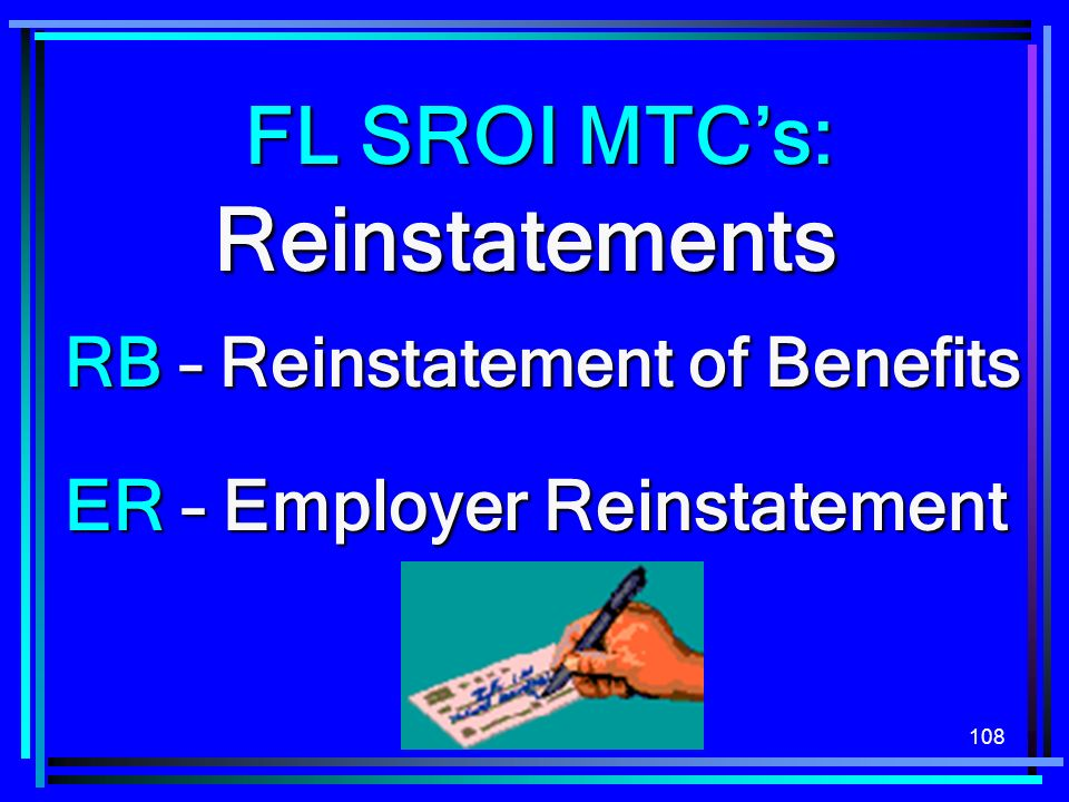 108 Reinstatements ER – Employer Reinstatement RB – Reinstatement of Benefits FL SROI MTCs: