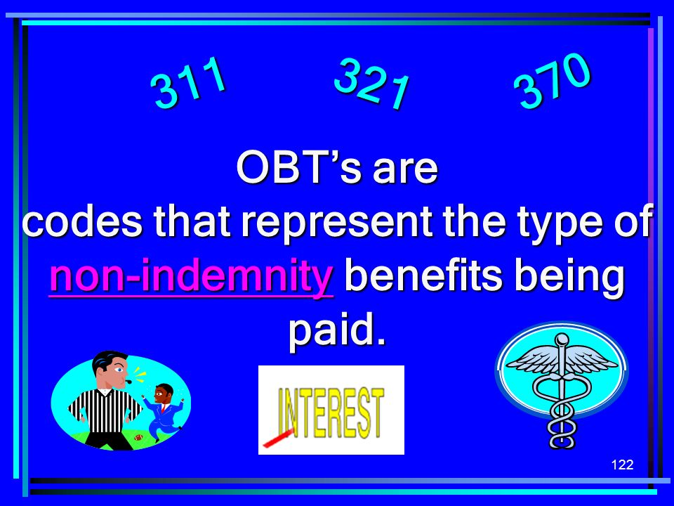 122 OBTs are codes that represent the type of non-indemnity benefits being paid