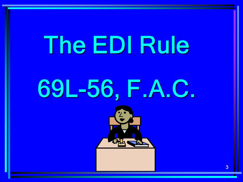 3 The EDI Rule 69L-56, F.A.C.