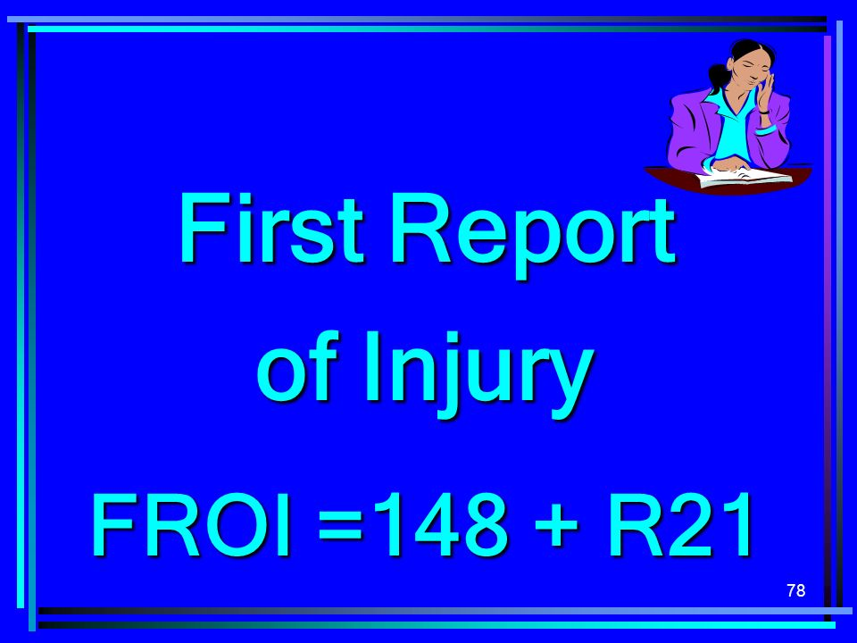 78 First Report of Injury FROI =148 + R21