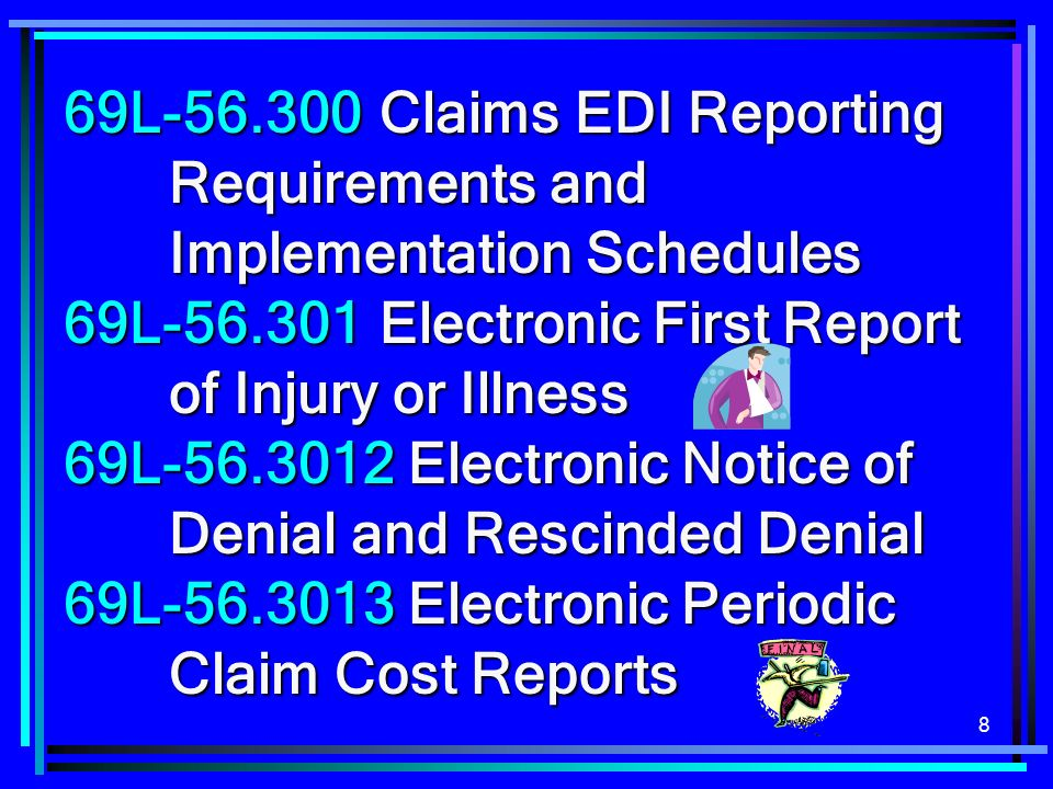 8 69L Claims EDI Reporting Requirements and Implementation Schedules 69L Electronic First Report of Injury or Illness 69L Electronic Notice of Denial and Rescinded Denial 69L Electronic Periodic Claim Cost Reports