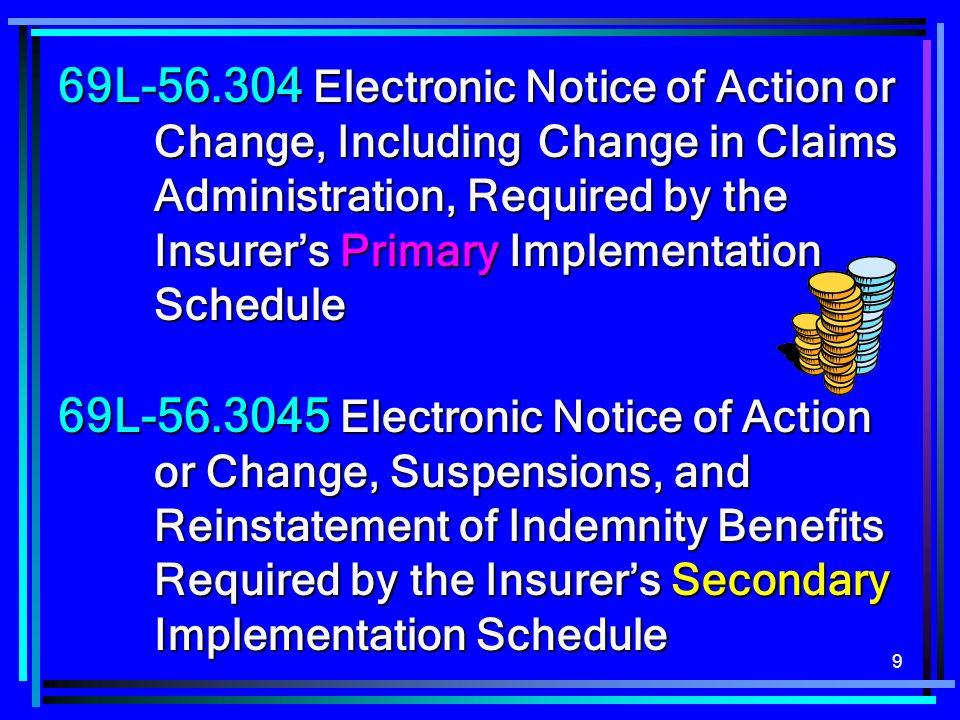 9 69L Electronic Notice of Action or Change, Including Change in Claims Administration, Required by the Insurers Primary Implementation Schedule 69L Electronic Notice of Action or Change, Suspensions, and Reinstatement of Indemnity Benefits Required by the Insurers Secondary Implementation Schedule