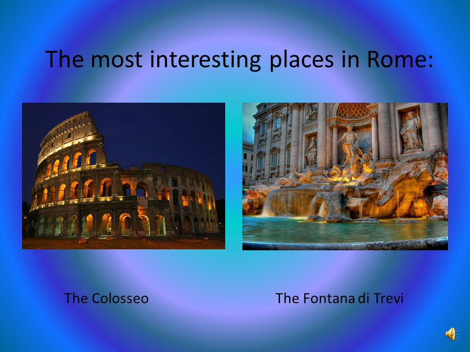ROME Rome is the capital of Italy. The legend says that Romolo was the founder of Rome.