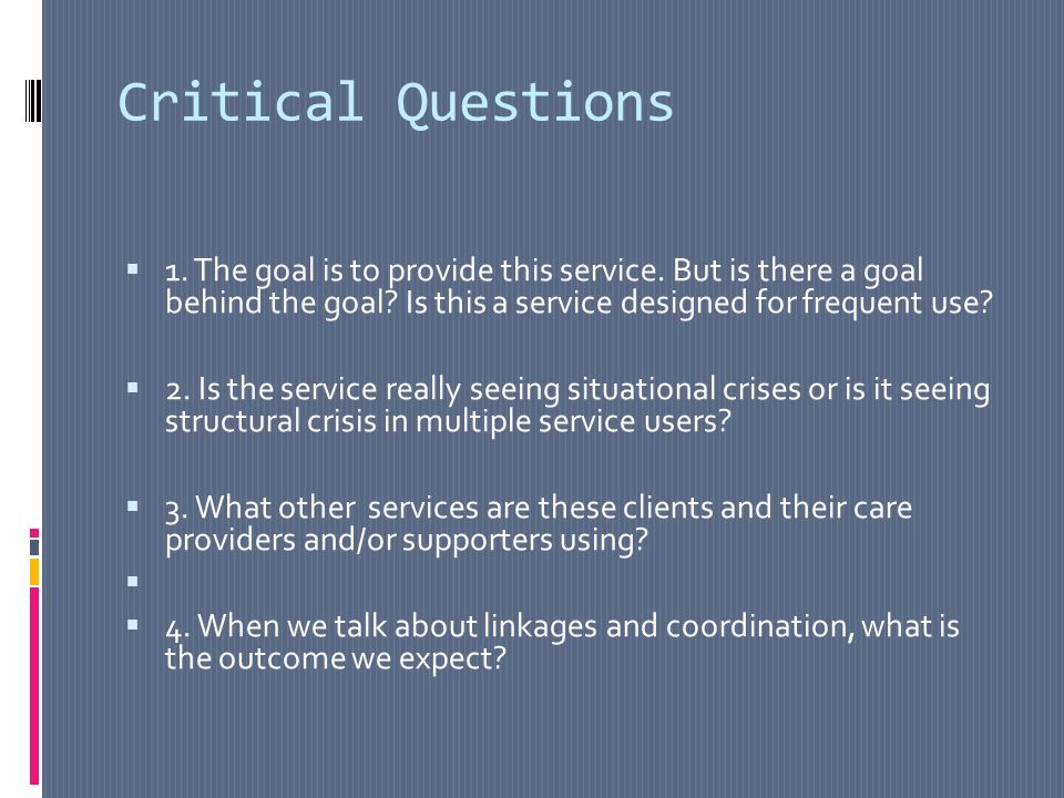 Critical Questions 1. The goal is to provide this service.