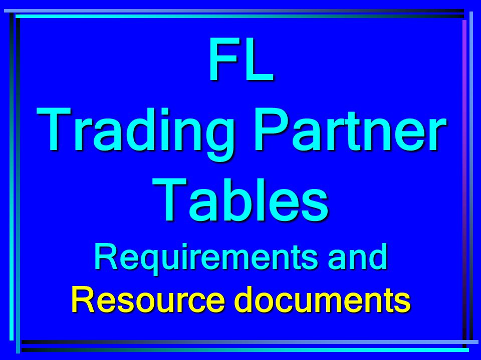 FL Trading Partner Tables Requirements and Resource documents