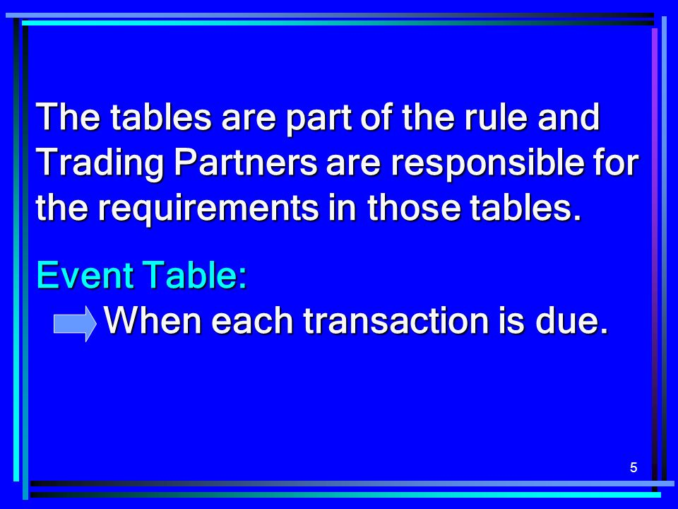 5 The tables are part of the rule and Trading Partners are responsible for the requirements in those tables.