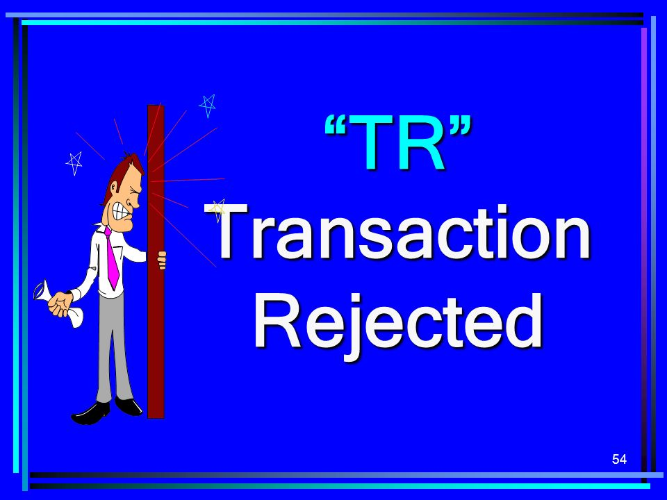 54 TR Transaction Rejected