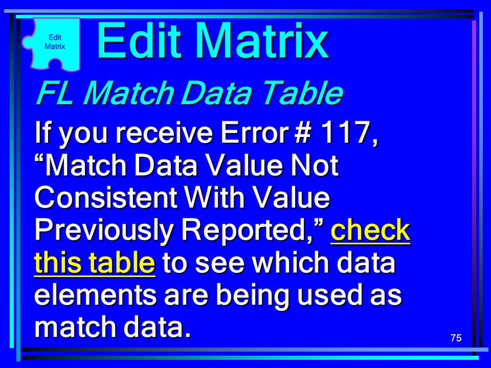 75 FL Match Data Table If you receive Error # 117, Match Data Value Not Consistent With Value Previously Reported, check this table to see which data elements are being used as match data.