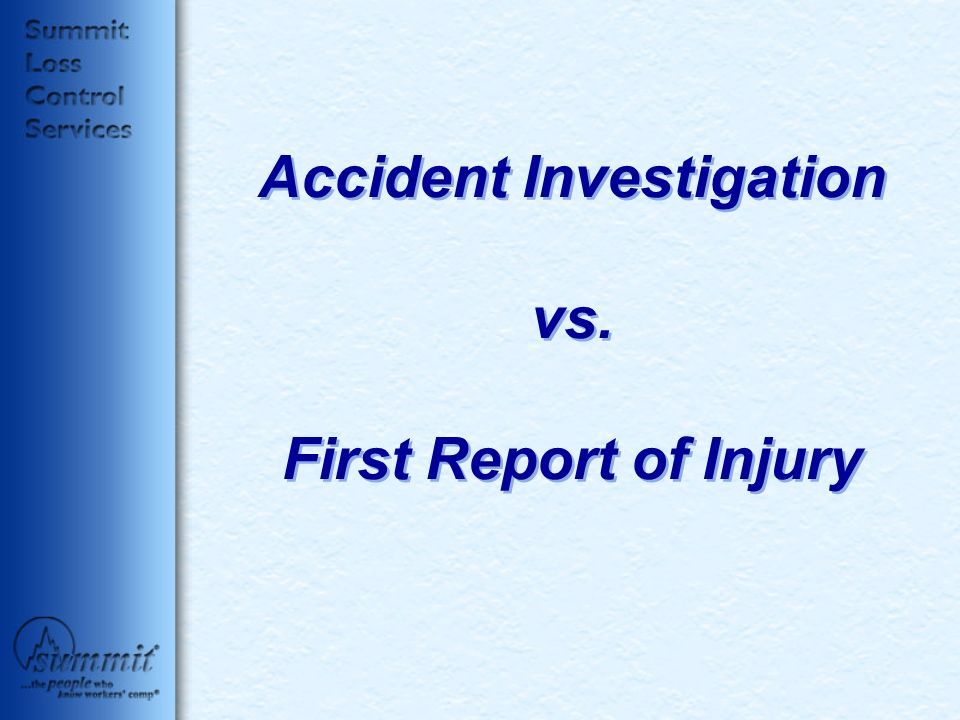 Accident Investigation vs. First Report of Injury