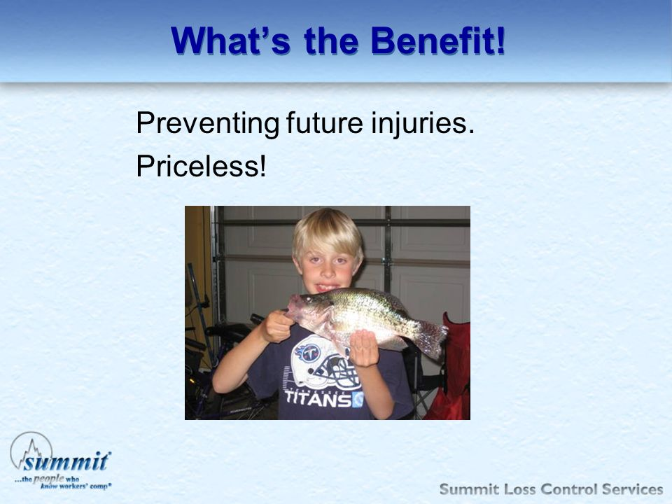 Whats the Benefit! Preventing future injuries. Priceless!