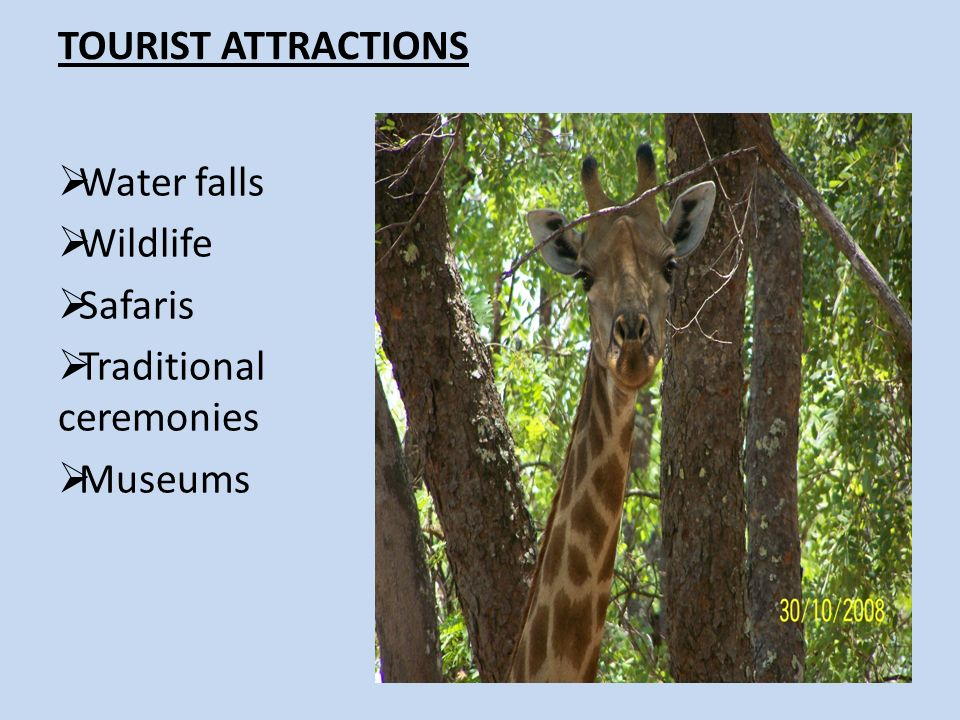 TOURIST ATTRACTIONS Water falls Wildlife Safaris Traditional ceremonies Museums