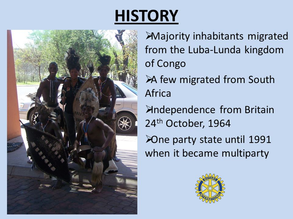 HISTORY Majority inhabitants migrated from the Luba-Lunda kingdom of Congo A few migrated from South Africa Independence from Britain 24 th October, 1964 One party state until 1991 when it became multiparty