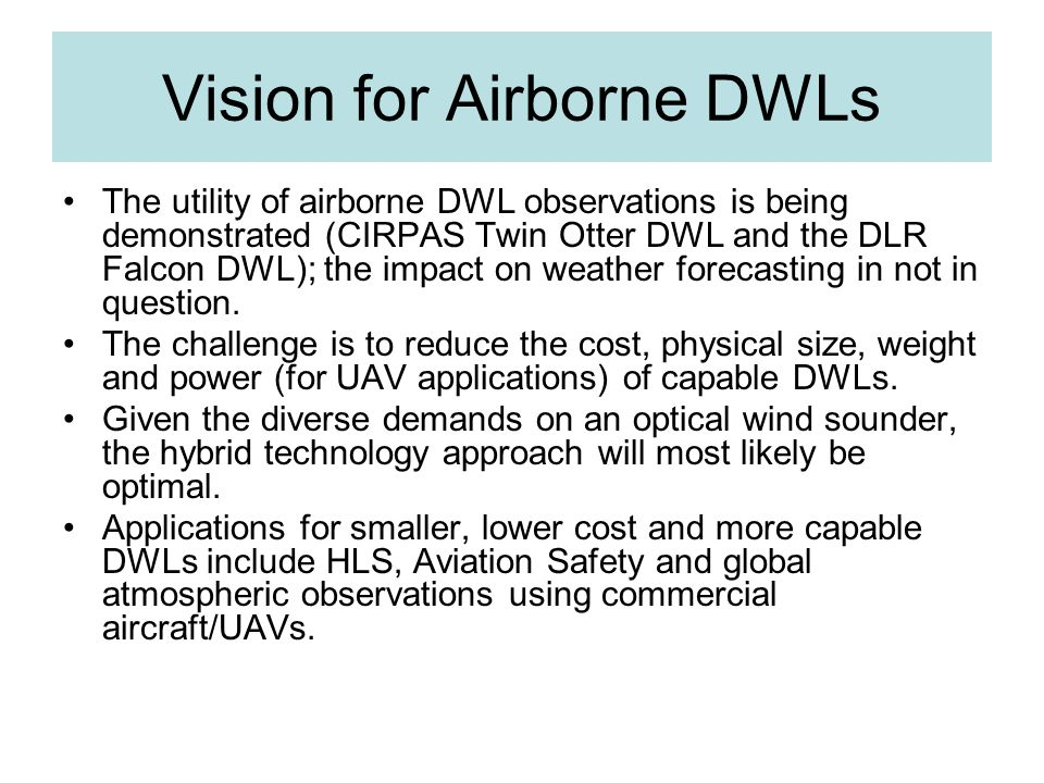 Vision for Airborne DWLs The utility of airborne DWL observations is being demonstrated (CIRPAS Twin Otter DWL and the DLR Falcon DWL); the impact on weather forecasting in not in question.