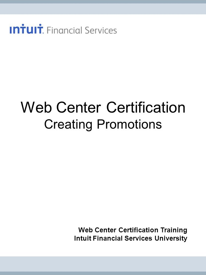 Web Center Certification Creating Promotions Web Center Certification Training Intuit Financial Services University