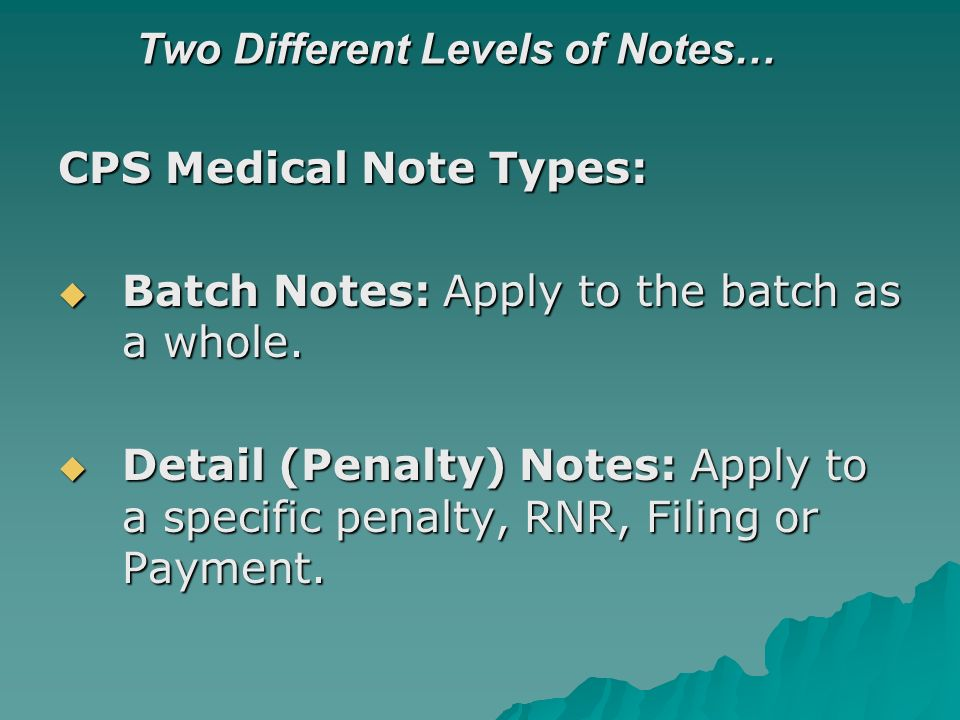 Two Different Levels of Notes… CPS Medical Note Types: Batch Notes: Apply to the batch as a whole.