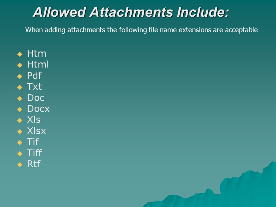 Allowed Attachments Include: When adding attachments the following file name extensions are acceptable Htm Html Pdf Txt Doc Docx Xls Xlsx Tif Tiff Rtf