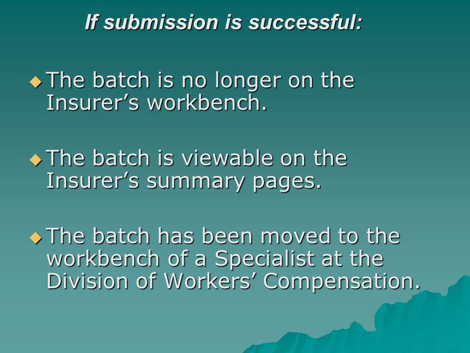 If submission is successful: The batch is no longer on the Insurers workbench.