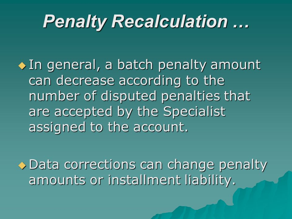 Penalty Recalculation … In general, a batch penalty amount can decrease according to the number of disputed penalties that are accepted by the Specialist assigned to the account.