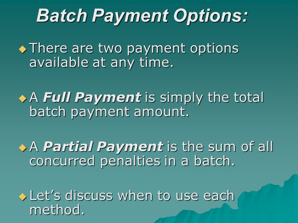 Batch Payment Options: There are two payment options available at any time.