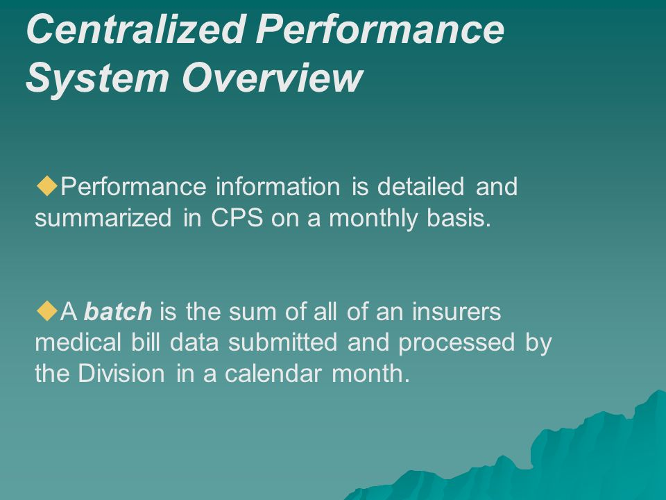 Centralized Performance System Overview Performance information is detailed and summarized in CPS on a monthly basis.