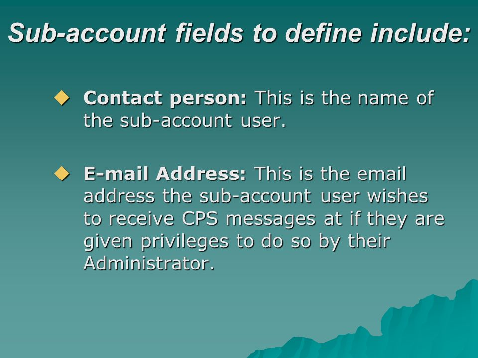 Sub-account fields to define include: Contact person: This is the name of the sub-account user.