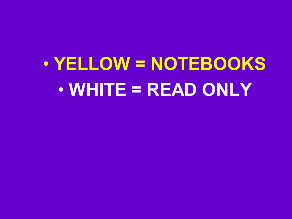 YELLOW = NOTEBOOKS WHITE = READ ONLY