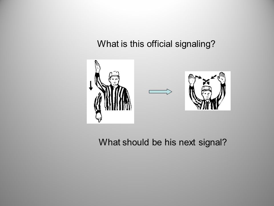 What is this official signaling What should be his next signal