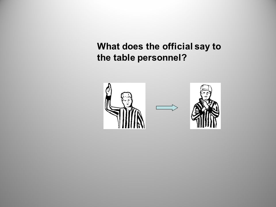 What does the official say to the table personnel