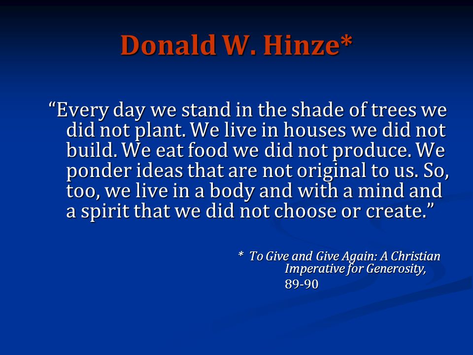 Donald W. Hinze* Every day we stand in the shade of trees we did not plant.