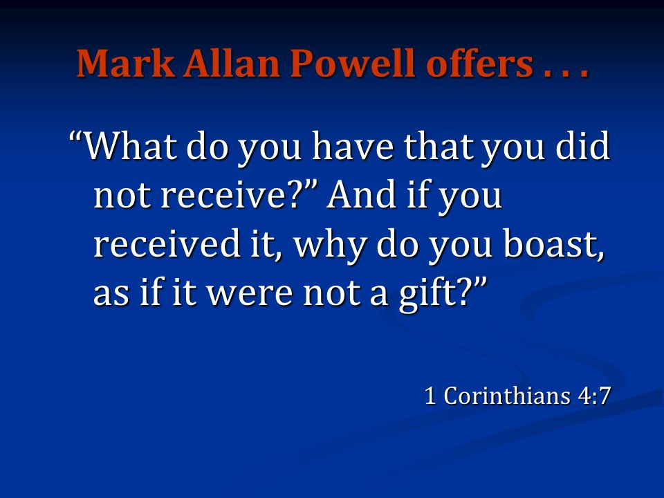 Mark Allan Powell offers... What do you have that you did not receive.