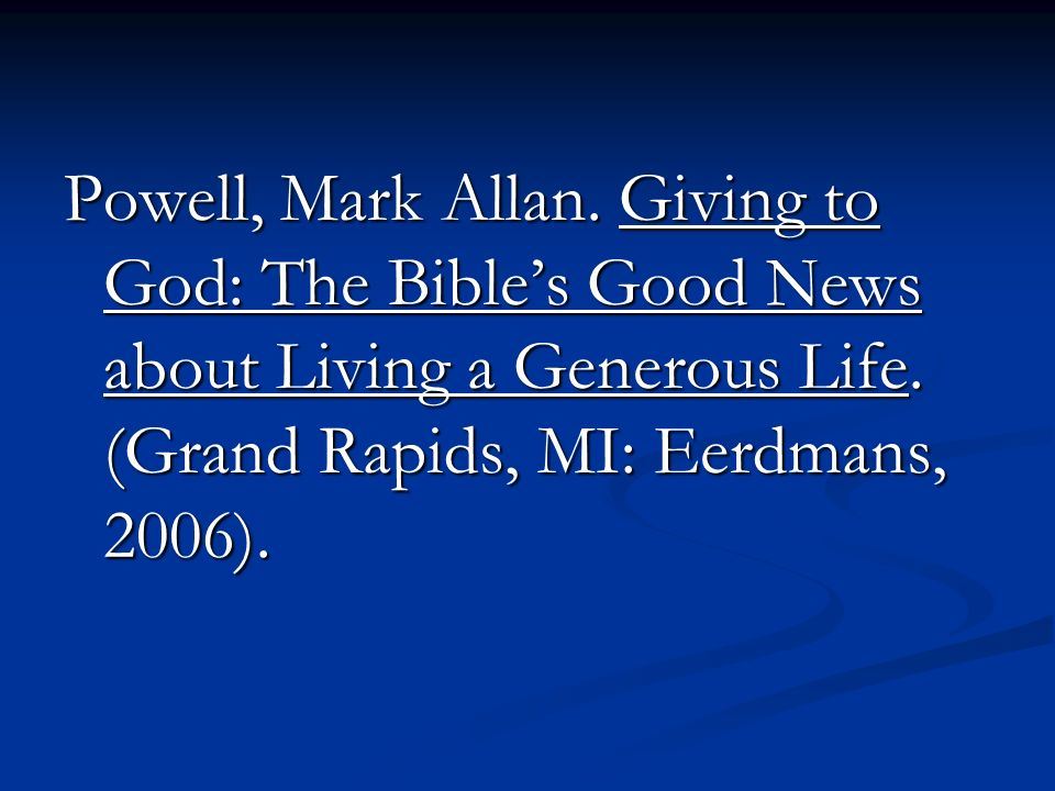 Powell, Mark Allan. Giving to God: The Bibles Good News about Living a Generous Life.