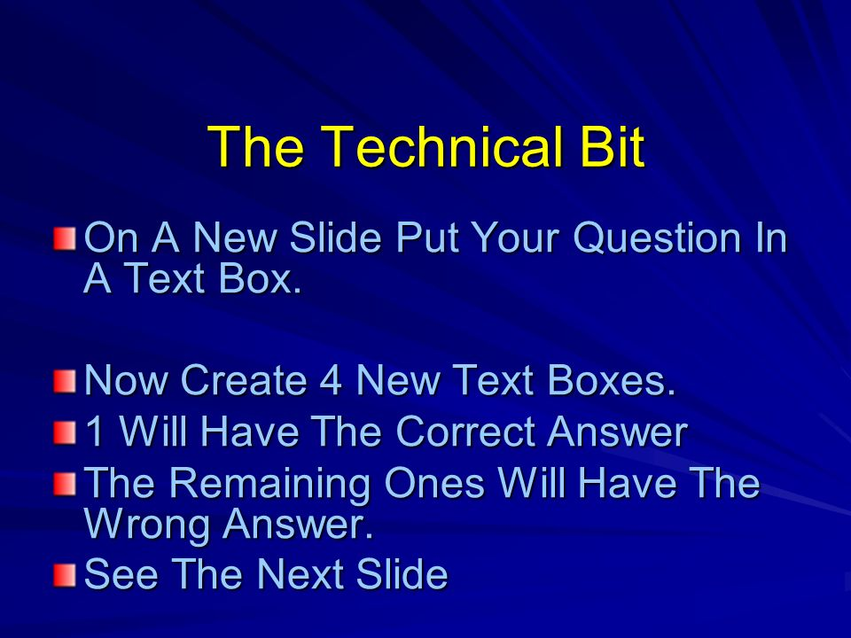 The Technical Bit On A New Slide Put Your Question In A Text Box.