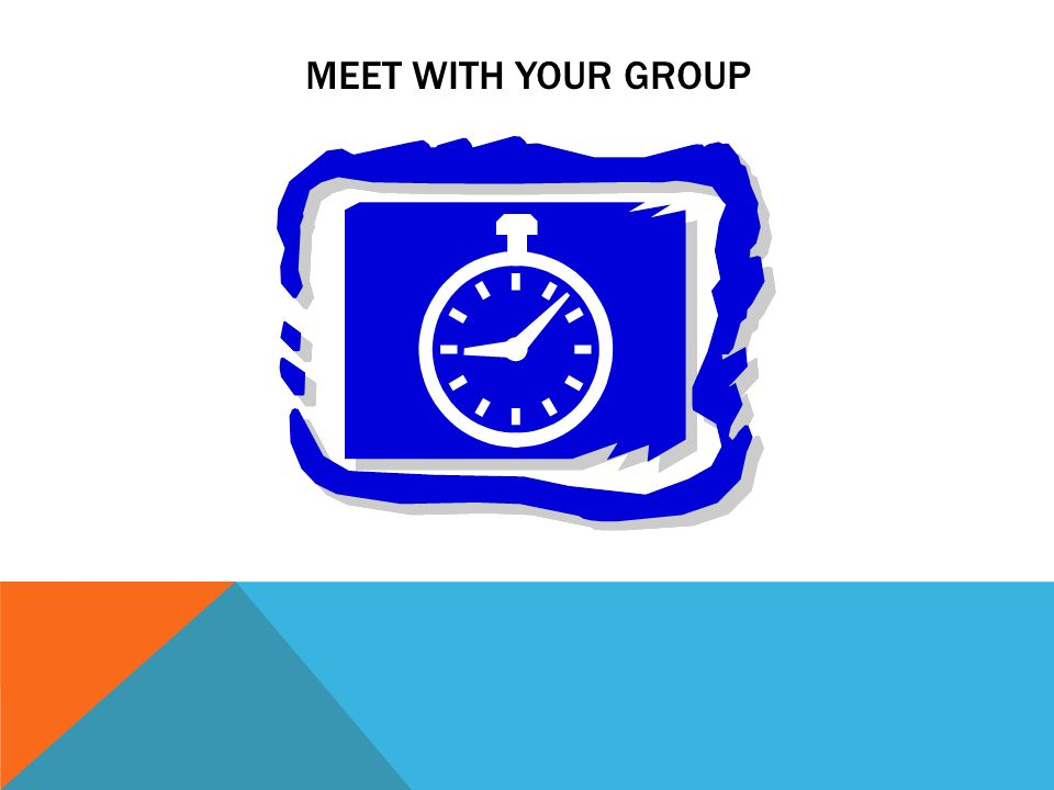 MEET WITH YOUR GROUP