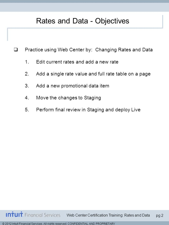 pg 2 Web Center Certification Training: Rates and Data © 2012 Intuit Financial Services.