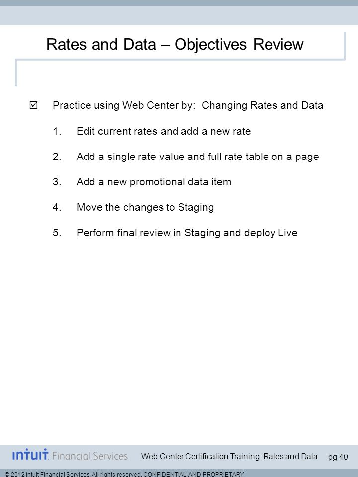pg 40 Web Center Certification Training: Rates and Data © 2012 Intuit Financial Services.