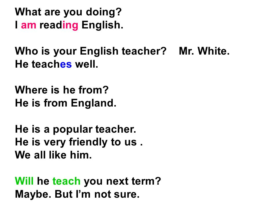 What are you doing. I am reading English. Who is your English teacher.
