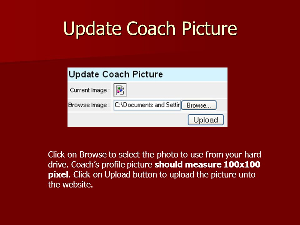 Update Coach Picture Click on Browse to select the photo to use from your hard drive.