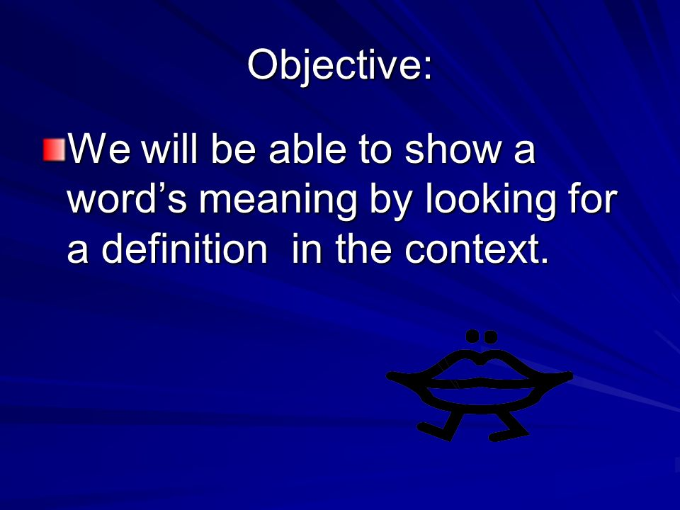 Objective: We will be able to show a words meaning by looking for a definition in the context.