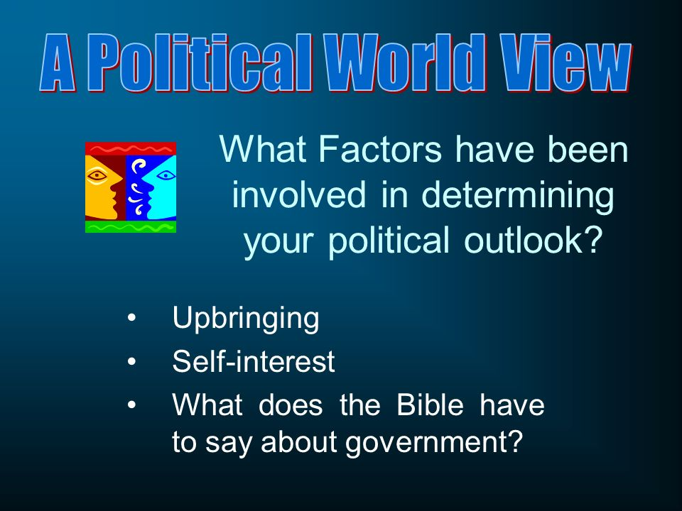 What Factors have been involved in determining your political outlook.