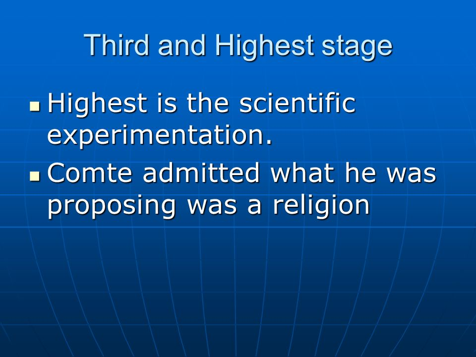 Three Stages Most primitive is the theological stage Most primitive is the theological stage Second is the metaphysical stage Second is the metaphysical stage