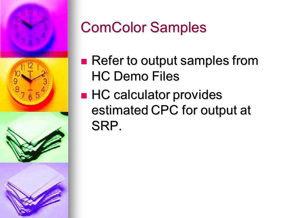 ComColor Samples Refer to output samples from HC Demo Files Refer to output samples from HC Demo Files HC calculator provides estimated CPC for output at SRP.