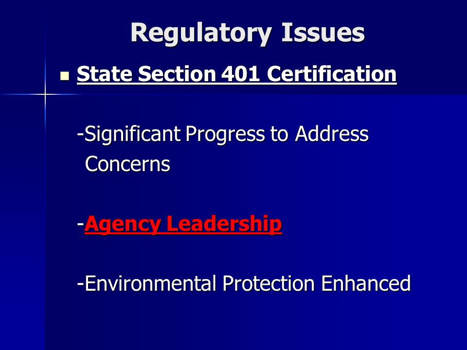 Regulatory Issues State Section 401 Certification State Section 401 Certification -Significant Progress to Address Concerns Concerns -Agency Leadership -Environmental Protection Enhanced
