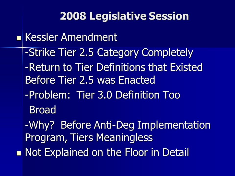 2008 Legislative Session Kessler Amendment Kessler Amendment -Strike Tier 2.5 Category Completely -Return to Tier Definitions that Existed Before Tier 2.5 was Enacted -Problem: Tier 3.0 Definition Too Broad Broad -Why.