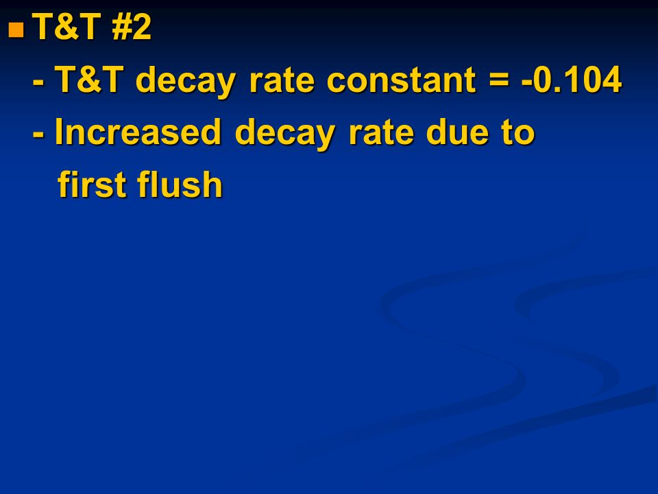 T&T #2 T&T #2 - T&T decay rate constant = Increased decay rate due to first flush first flush