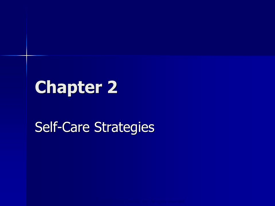 Copyright © 2006 Elsevier, Inc. All rights reserved Chapter 2 Self-Care Strategies