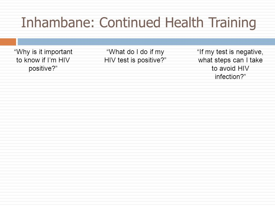 Inhambane: Continued Health Training Why is it important to know if Im HIV positive.