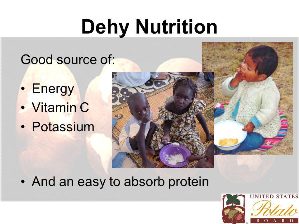 Dehy Nutrition Good source of: Energy Vitamin C Potassium And an easy to absorb protein
